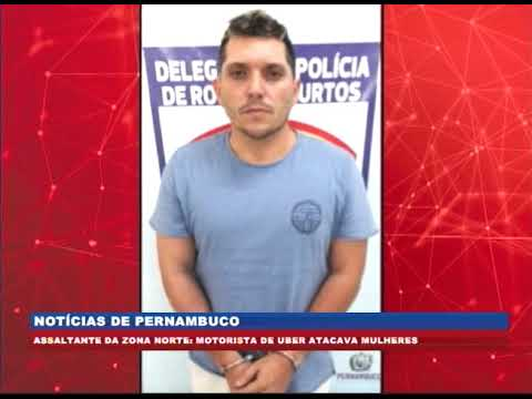 [BRASIL URGENTE PE] Motorista de Uber atacava mulheres, na Zona Norte