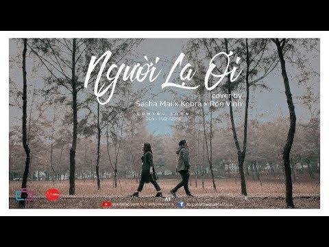 NGƯỜI LẠ ƠI | Cover by SASHA MAI x KOBRA x RÔN VINH | Version Người nước ngoài - Thời lượng: 3 phút, 55 giây.