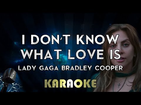 "Lady Gaga, Bradley Cooper - I Don""t Know What Love Is (Karaoke Instrumental) A Star Is Born"
