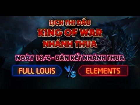 [Bán Kết Nhánh Thua King Of War] FULL LOUIS vs ELEMENTS
