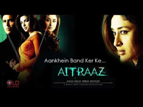 Aankhein Bandh Ker Ke | Aitraaz(2004)