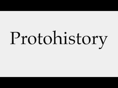 How to Pronounce Protohistory