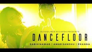 Dance Floor (Official Music Video) - Sabih Nawab ft. Amar Sandhu & Pranna  |  New Desi Music 2017