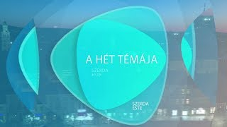 Szerda Este - A hét témája (2018.04.25.)