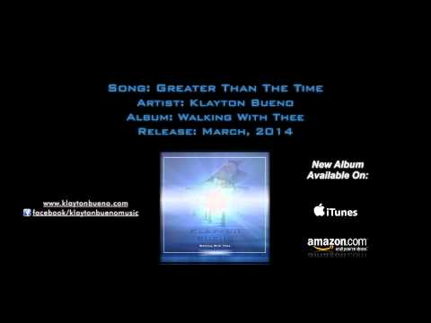 Klayton Bueno - Greater Than The Time