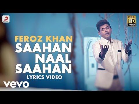 Video Feroz Khan - Saahan Naal Saahan | Saahan Naal Saahan | Lyric Video download in MP3, 3GP, MP4, WEBM, AVI, FLV January 2017