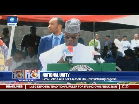 News@10: Gov Bello Calls For Caution On Restructuring Nigeria 16/07/17 Pt 2