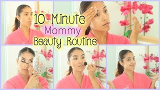 My 10 Minute Mommy Beauty Routine! by Dulce Candy