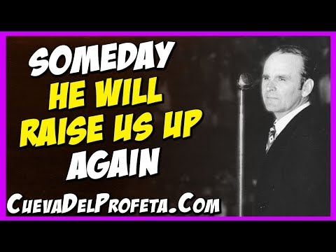 God quotes - Someday He will raise us up again  William Marrion Branham Quotes