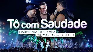 image of Harmonia do Samba ft. Marcos & Belutti - Tô com Saudade (Clipe Oficial)