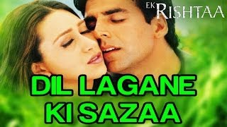 Dil Lagane Ki Sazaa   Video Song   Ek Rishtaa   Akshay Kumar   Karisma Kapoor   Alka Y   Kumar S