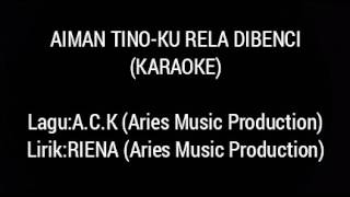 Aiman Tino-Ku Rela Dibenci (Karaoke/Minus One)