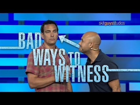 skit - Download this video at: http://skitguys.com/videos/item/bad-ways-to-witness Have you tried the