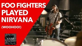 Foo Fighters played Nirvana