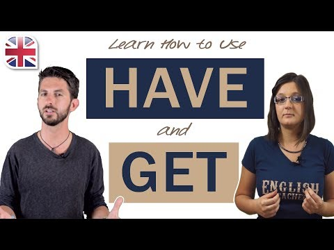 How to Use Have and Get in English - Improve English Grammar