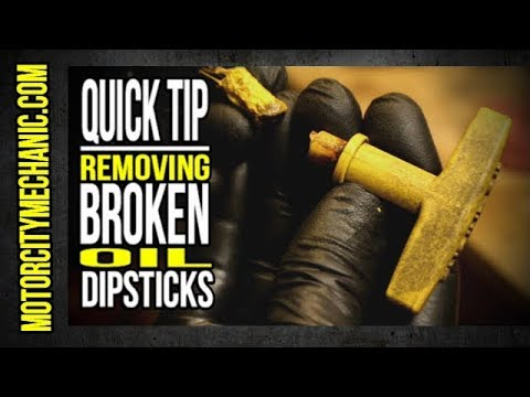 Quick Tip: Removing A Broken Oil Dipstick