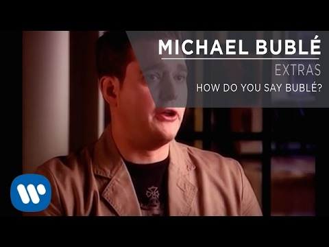 Michael Bublé - How Do You Say Bublé? [Extra]