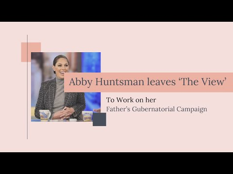 Abby Huntsman leaves 'The View' to work on her father's gubernatorial campaign