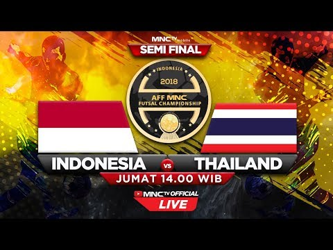 INDONESIA VS THAILAND (FT : 2-3) - SEMIFINAL AFF MNC Futsal Championship 2018