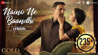 Video Naino Ne Baandhi - Lyrical | Gold | Akshay Kumar | Mouni Roy | Arko | Yasser Desai MP3, 3GP, MP4, WEBM, AVI, FLV September 2019