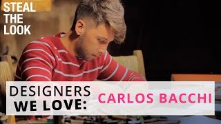 Designers We Love: Carlos Bacchi | Steal The Look