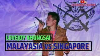 LOVEJOY KHONHSAI - MALAYSIA vs SINGAPORE|| LEO ROBERTZ BAITZEE