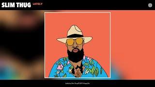 Slim Thug - Lately (Audio)