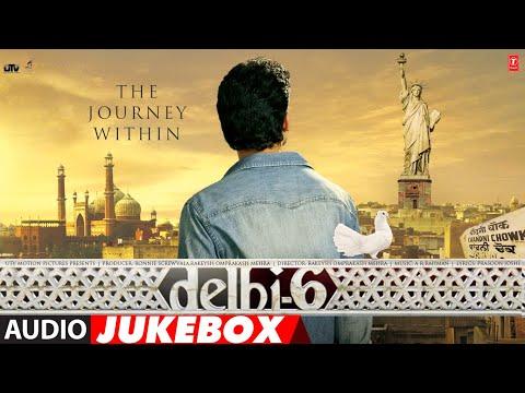 Delhi 6 | Audio Jukebox | A.R. Rahman | Abhishek Bachchan | Sonam Kapoor | Rakeysh Omprakash Mehra