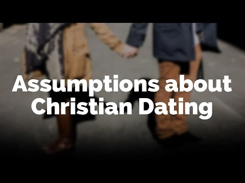 Assumptions about Christian Dating