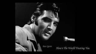 How's The World Treating You - Elvis Presley.