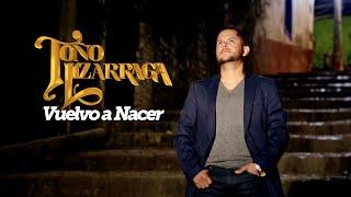 video y letra de Vuelvo a Nacer - Toño Lizárraga por To?o Lizarraga