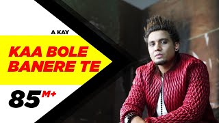Video Kaa Bole Banere Te (Full Song) | A Kay | Latest Punjabi Song 2016 | Speed Records download in MP3, 3GP, MP4, WEBM, AVI, FLV January 2017