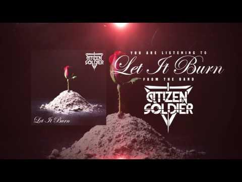 """Citizen Soldier - """"Let it Burn"""""""