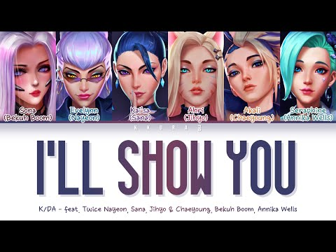 K/DA - I'LL SHOW YOU (Feat. TWICE, Bekuh BOOM, Annika Wells) (Color Coded Lyrics Han/Rom/Eng/가사)