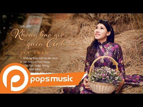 Album Không Bao Giờ Quên Anh | Ivy Trần - Thời lượng: 41 phút.