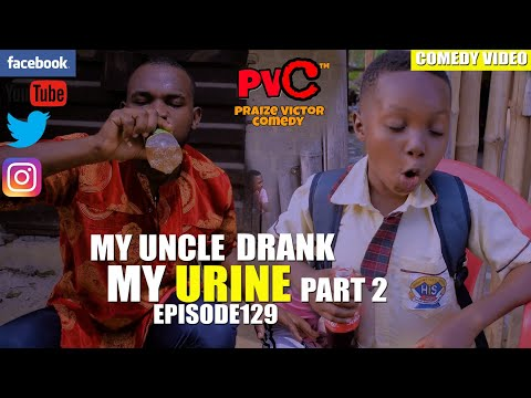 MY UNCLE DRANK MY URINE 🤣🤣😂 Part 2 episode 129 (PRAIZE VICTOR COMEDY)