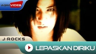 J-Rocks - Lepaskan Diriku | Official Video