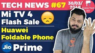 Mi TV 4 Flash Failure,Jio Prime,Nokia 1,Huawei Foldable Phone,Honor 10,3D Printed Car-TTN#67