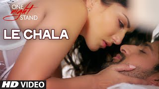 LE CHALA Video Song ONE NIGHT STAND Sunny Leone Tanuj Virwani