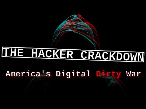 The Hacker Crackdown - Americas Digital Dirty War to take control of the Internet