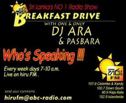 Hiru - Sri Lanka's No 1 Radio Show,Hiru FM Breakfast Drive,Every Weekdays 7 a.m.-10 a.m. with Dj ARA and PASBARA.