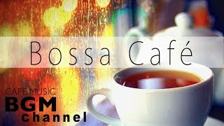 【Bossa Café】Chill Out Cafe Music - Bossa Nova, Latin, Jazz Instrumental Music For Work & Study