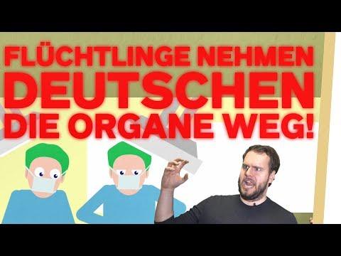 """""""FLÜCHTLINGE nehmen DEUTSCHEN Organe weg!!"""""""