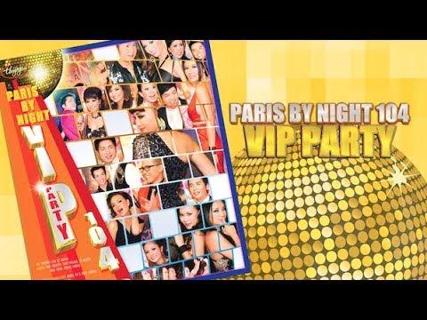 Paris By Night 104 VIP Party (Full Program) - Thời lượng: 2:48:13.