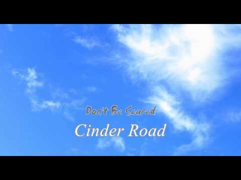 Cinder Road - Don't Be Scared
