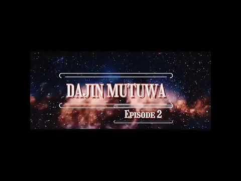 DAJIN MUTUWA EPISODE 2