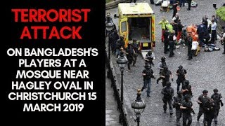 Terrorist attack on Bangladesh's players at a mosque near Hagley Oval in Christchurch 15 March 2019