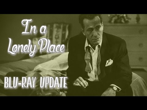 In A Lonely Place (Criterion Collection) - Blu-ray Update