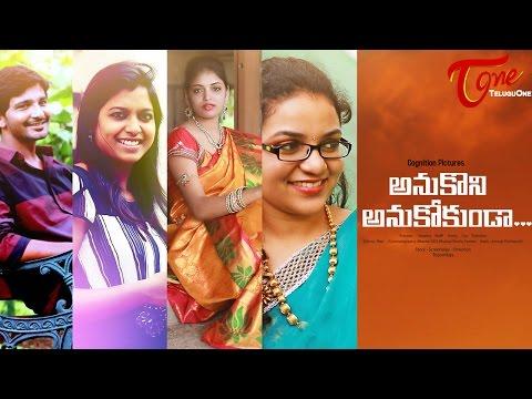 Anukoni Anukokunda   New Telugu Short Film 2016   Directed by Tejo Vikas  