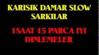 KARISIK DAMAR SLOW SARKILAR - 1SAAT SLOW MIX 15 PARCA